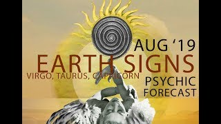 August 2019 Psychic Forecast for EARTH Signs Reading~ Love ~ Virgo, Taurus, Capricorn