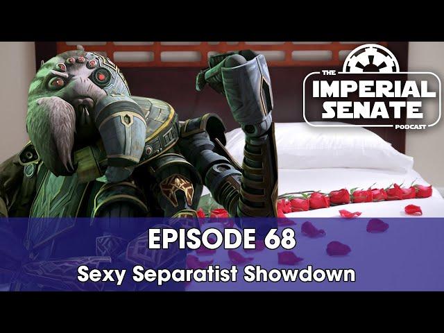 The Imperial Senate Podcast: Episode 68 - Sexy Separatist Showdown (LIVE)