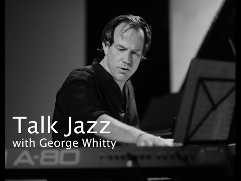 Talk Jazz with George Whitty