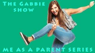 The Gabbie Show - Me as a Parent Series