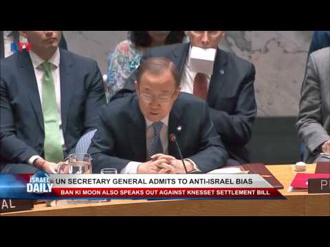 UN Secretary Ban Ki-moon Admits Anti-Israel Bias
