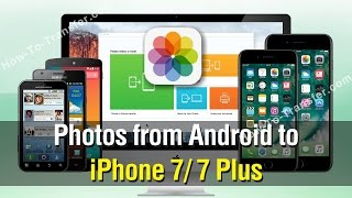 How to Move Photos from Android to iPhone 7 / 7 Plus Easily