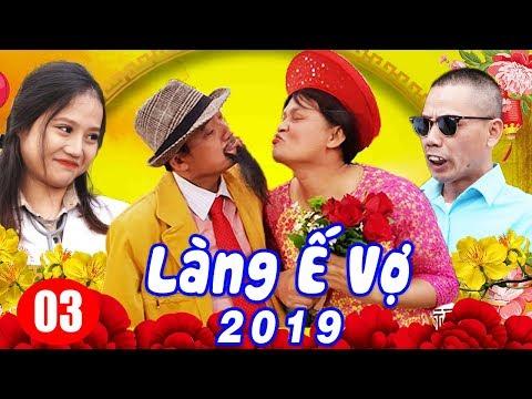 Hài Tết 2019   Làng ế Vợ 5 - Tập 3   Phim Hài Tết Mới Hay Nhất 2019   Chiến Thắng, Bình Trọng