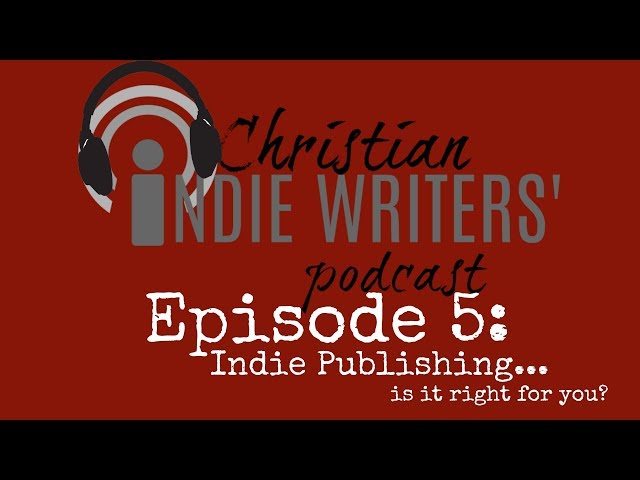 Episode 5: Is Indie Publishing Right for You?