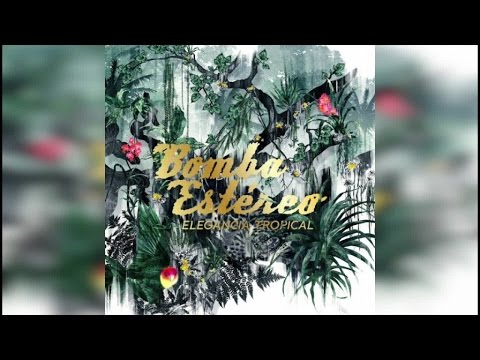 Bomba Estéreo - Elegancia Tropical (Full Album Stream)