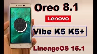 How to Update Android Oreo 8.1 in Lenovo Vibe K5 and K5 Plus(Lineage OS 15.1)Install and review