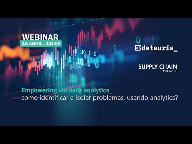 WEBINARS SCM | EMPOWERING VIA DATA ANALYTICS_ Como identificar e isolar problemas usando analytics?