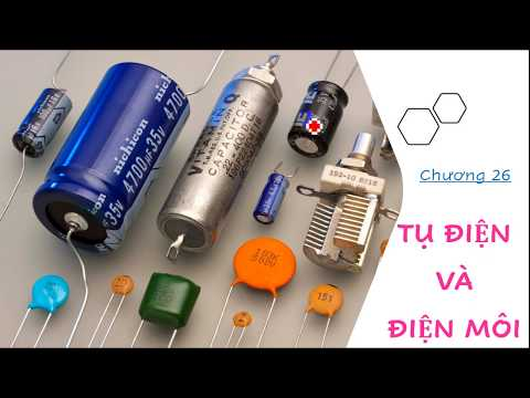 Lý 2 | C26: Tụ điện và điện môi | Capacitor and Dielectrics