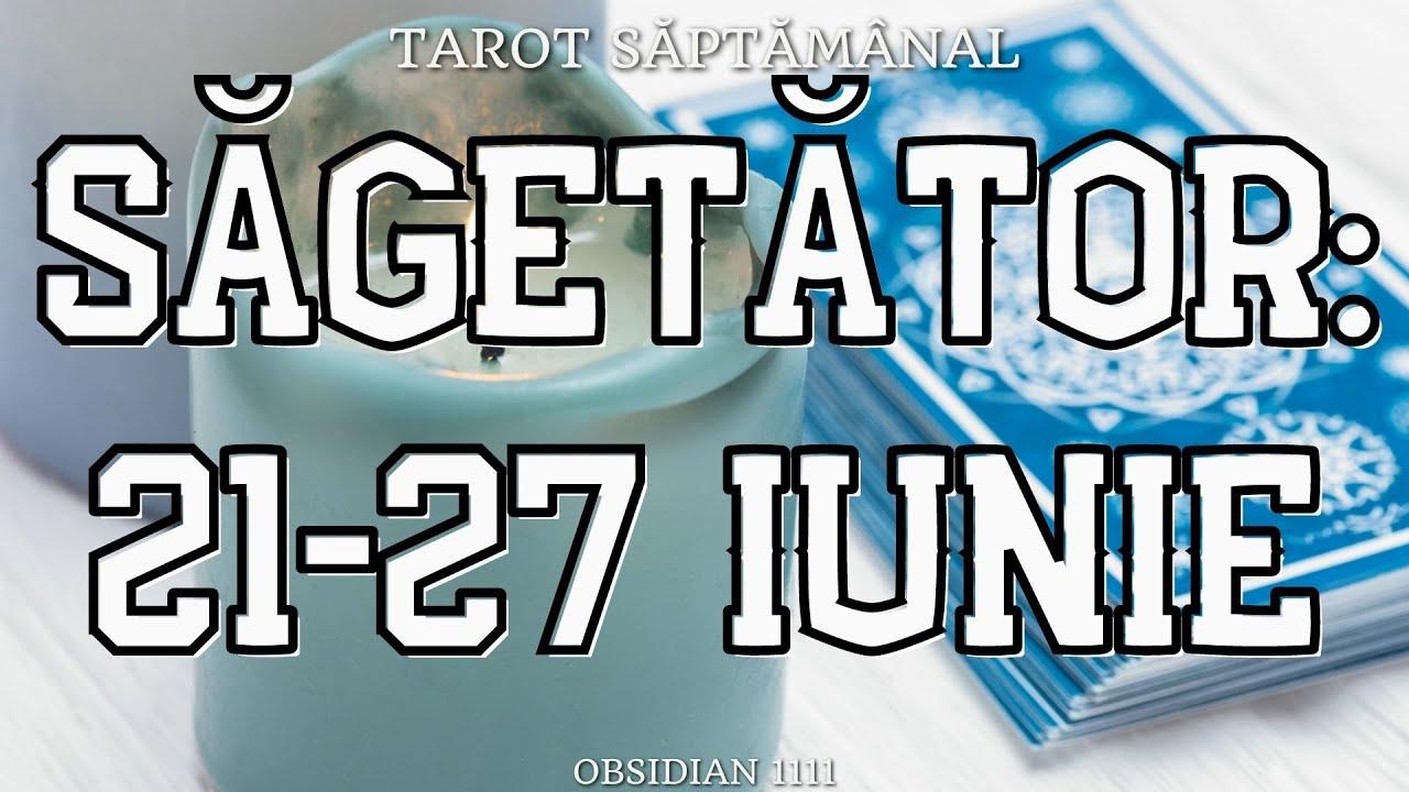 SAGETATOR: 21-27 IUNIE 2021 | DRAGOSTE | PROFESIE | MESAJ SPECIAL | TAROT SĂPTĂMÂNAL | TAROTSCOP |