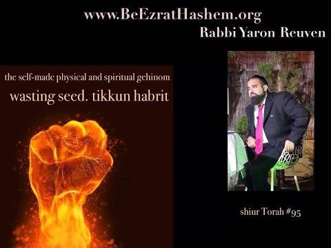 Shiur Torah # 95 Wasting Seed, The Self-Made Physical & Spiritual Gehinom PART 4