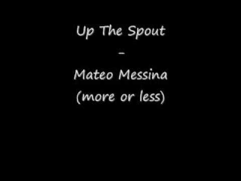 Up The Spout- Mateo Messina (somewhat)