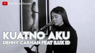 Kuatno Aku - Denny Caknan ft Ilux ID (Cover by DYAH NOVIA)
