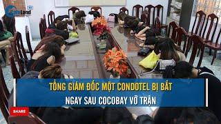 Ngay sau Cocobay vỡ trận, Tổng Giám đốc một Condotel bị bắt | CAFELAND