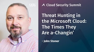 Threat Hunting in the Microsoft Cloud: Times They Are a-Changin' | John Stoner
