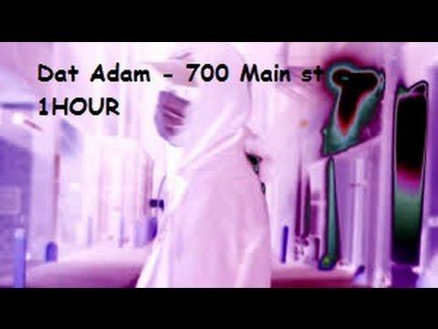 Dat Adam - 700 Main St 1HOUR! (Gekürzte Version)