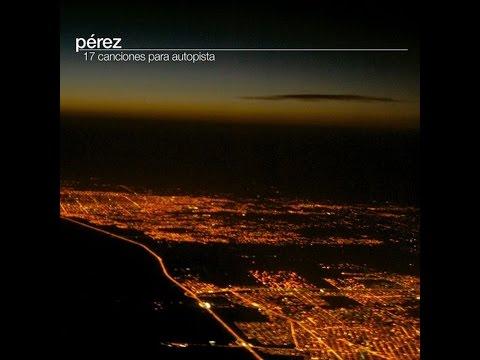 Pérez - 17 Canciones para Autopista [Full Album]