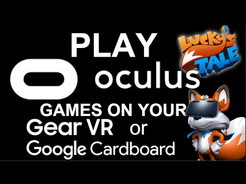 Play Oculus Rift Games On Your Gear VR Or google Cardboard ( How to Play Luckys Tale on Mobile VR)