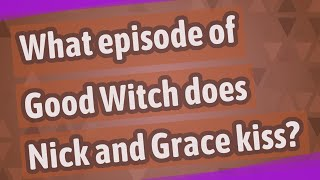 What episode of Good Witch does Nick and Grace kiss?