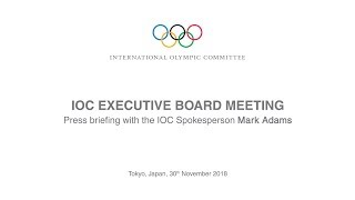 IOC Executive Board Meeting - Press briefing with the IOC Spokesperson Mark Adams