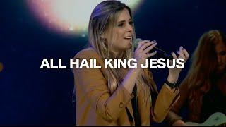 All Hail king Jesus | Jeremy Riddle | Danielle Rizzutti