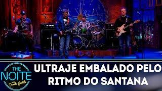 Ultraje a Rigor toca embalado pelo ritmo do Santana | The Noite (12/09/18)