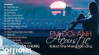 Ballad Việt Nhẹ Nhàng Sâu Lắng - Hit Cover Acoustic Ngồi Bên Em, Em Đợi Anh Hay Nhất 2020