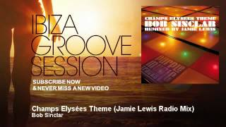 Bob Sinclar - Champs Elysées Theme - Jamie Lewis Radio Mix - IbizaGrooveSession