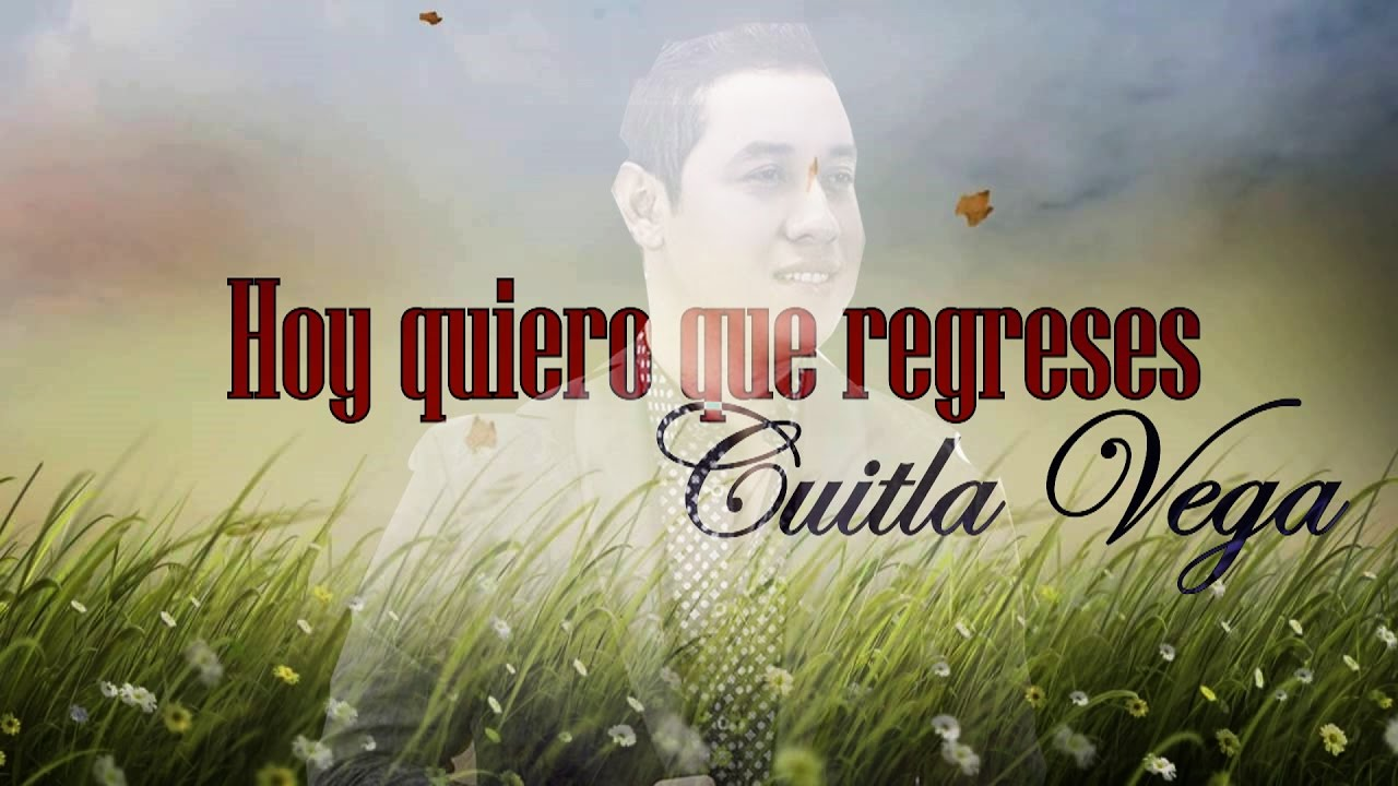 Hoy quiero que regreses Cuitla Vega Video Lyrics YouTube