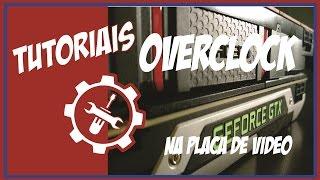 Como fazer Overclock na sua PLACA DE VÍDEO COM SEGURANÇA - 2016