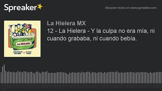 12   La Hielera   Y La Culpa No Era Mía, Ni Cuando Grababa, Ni Cuando Bebía.