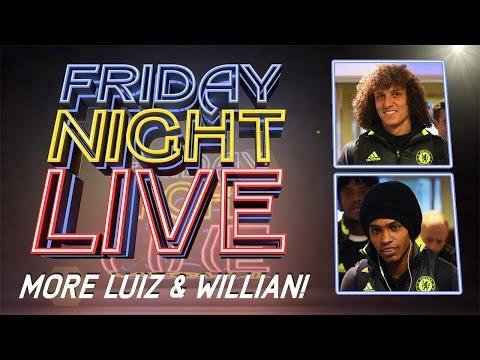 FRIDAY NIGHT LIVE: DAVID LUIZ & WILLIAN | PART 2 IN FULL!