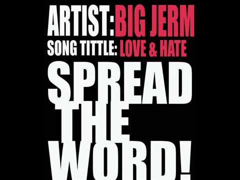 BIG JERM-LOVE & HATE