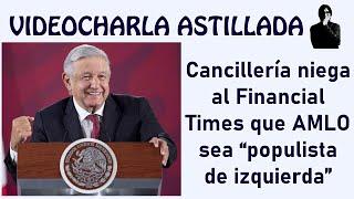 """Cancillería niega al Financial Times que AMLO sea """"populista de izquierda"""""""