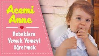 Acemi Anne #7 | Bebeklere Kendi Kendilerine Yemeyi Öğretmek