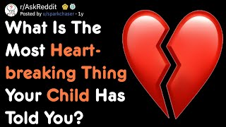 What Is The Most Heartbreaking Thing Your Child Has Told You? | AskReddit