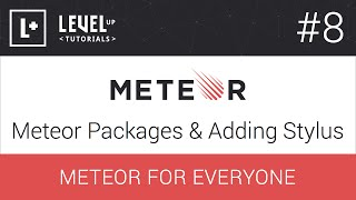 Meteor For Everyone Tutorial #8 - Meteor Packages & Adding Stylus