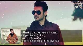 dil de diya hai ( hinde & kurde ) by : Renas Qadir