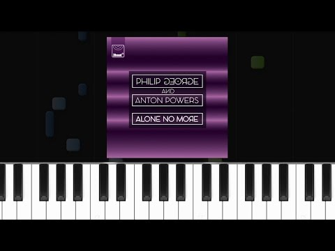 Philip George & Anton Powers - ''Alone No More'' Piano Tutorial - Chords - How To Play - Cover