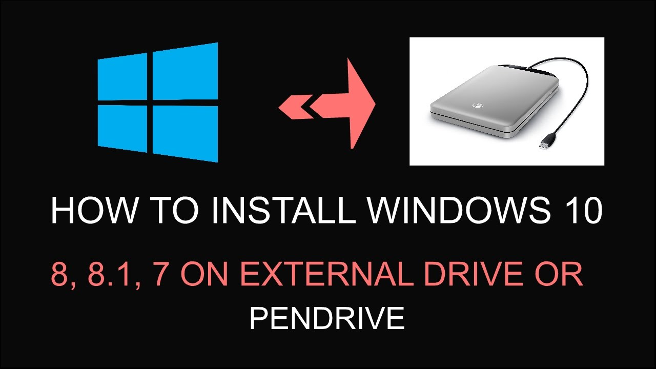 Install Windows 10 / 8 1 / 8 / 7 on USB Drive / Protable / External Hard  Drive (Easy Method)