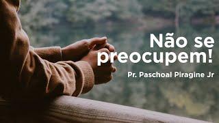 25/08/2019, Culto Domingo 9h, Pr. Paschoal Piragine Jr, Não se preocupem, Jo 14:1-14!