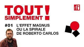 L'effet Magnus ou la spirale de Roberto Carlos - Tout simplement! #1