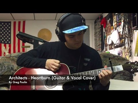Architects - Heartburn Guitar and Vocal Cover | Greg Poulin