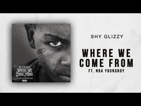 Shy Glizzy - Where We Come From Ft. NBA YoungBoy