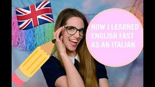 HOW I LEARNED ENGLISH FAST AS AN ITALIAN