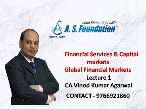 Financial Services and Capital Markets Global Financial Markets Lecture 1 by CA Vinod Kumar Agarwal.