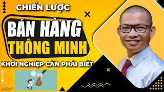 KHỞI NGHIỆP: Chiến lược bán hàng thông minh | Phạm Thành Long