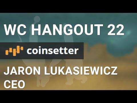 WCHangout 22 -- Coinsetter -- w/ CEO Jaron Lukasiewicz: 5x Margin, Platform Features & Cavirtex A...
