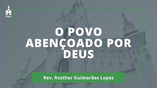 O Povo Abençoado Por Deus - Rev. Rosther Guimarães Lopes - Culto Noturno - 30/08/2020