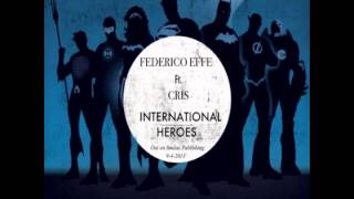 Federico Effe Feat. Cris - International Heroes (Original Mix)