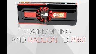 Даунвольтинг видеокарты на примере Radeon HD7950